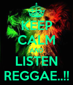 Poster: KEEP CALM AND LISTEN REGGAE..!!