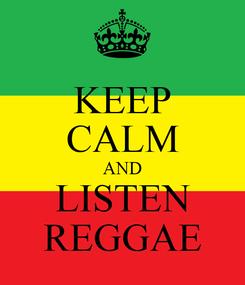 Poster: KEEP CALM AND LISTEN REGGAE