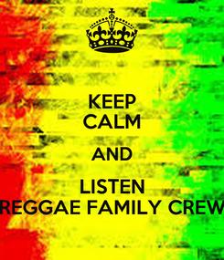 Poster: KEEP CALM AND LISTEN REGGAE FAMILY CREW