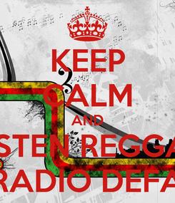 Poster: KEEP CALM AND LISTEN REGGAE ON RADIO DEFAULT