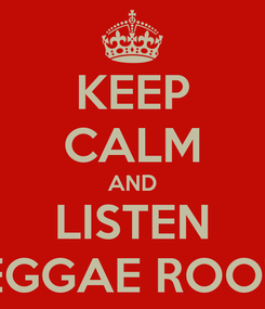 Poster: KEEP CALM AND LISTEN REGGAE ROOTS