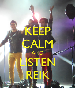 Poster: KEEP CALM AND LISTEN REIK