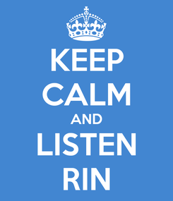 Poster: KEEP CALM AND LISTEN RIN