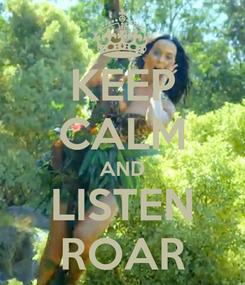 Poster: KEEP CALM AND LISTEN ROAR