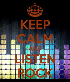 Poster: KEEP CALM AND LISTEN ROCK