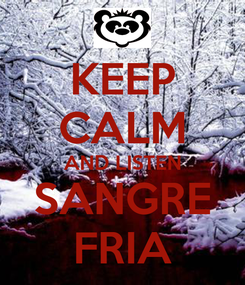 Poster: KEEP CALM AND LISTEN SANGRE FRIA