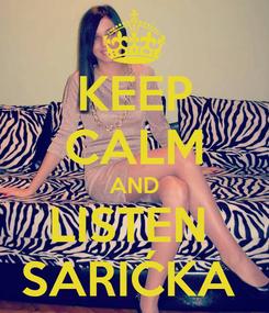 Poster: KEEP CALM AND LISTEN  SARIĆKA