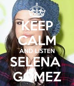 Poster: KEEP CALM AND LISTEN SELENA  GOMEZ