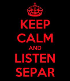 Poster: KEEP CALM AND LISTEN SEPAR