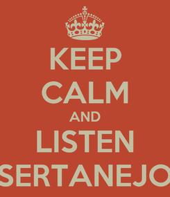 Poster: KEEP CALM AND LISTEN SERTANEJO
