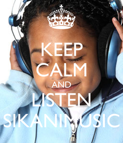 Poster: KEEP CALM AND LISTEN SIKANIMUSIC