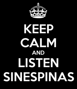 Poster: KEEP CALM AND LISTEN SINESPINAS