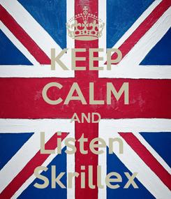 Poster: KEEP CALM AND Listen  Skrillex