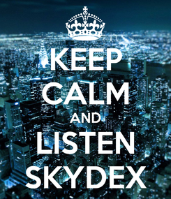 Poster: KEEP CALM AND LISTEN SKYDEX