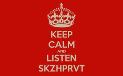 Poster: KEEP CALM AND LISTEN SKZHPRVT