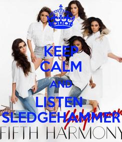 Poster: KEEP CALM AND LISTEN  SLEDGEHAMMER