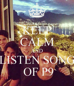 Poster: KEEP CALM AND LISTEN SONG  OF P9