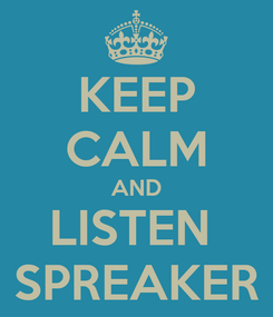 Poster: KEEP CALM AND LISTEN  SPREAKER