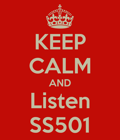 Poster: KEEP CALM AND Listen SS501