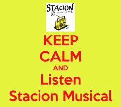 Poster: KEEP CALM AND Listen Stacion Musical
