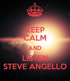 Poster: KEEP CALM AND LISTEN STEVE ANGELLO