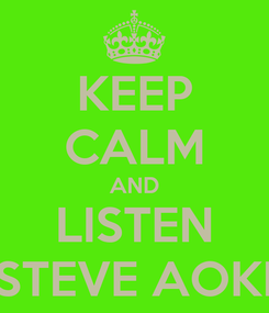 Poster: KEEP CALM AND LISTEN STEVE AOKI
