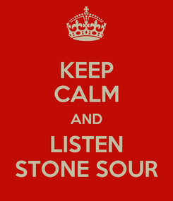Poster: KEEP CALM AND LISTEN STONE SOUR
