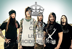 Poster: KEEP CALM AND LISTEN SUICIDE SILENCE
