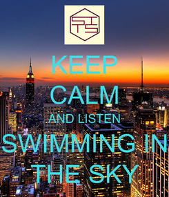 Poster: KEEP CALM AND LISTEN SWIMMING IN THE SKY