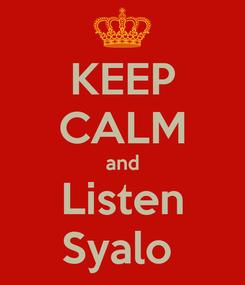 Poster: KEEP CALM and Listen Syalo