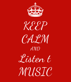Poster: KEEP CALM AND Listen t MUSIC