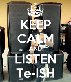 Poster: KEEP CALM AND LISTEN Te-ISH