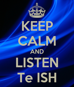 Poster: KEEP CALM AND LISTEN Te ISH