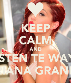 Poster: KEEP CALM AND LISTEN TE WAY - ARIANA GRANDE