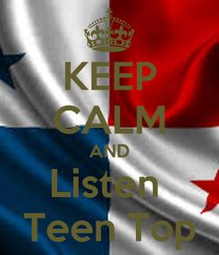 Poster: KEEP CALM AND Listen  Teen Top