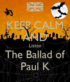 Poster: KEEP CALM AND Listen The Ballad of Paul K