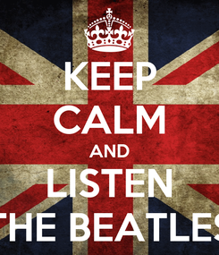Poster: KEEP CALM AND LISTEN THE BEATLES