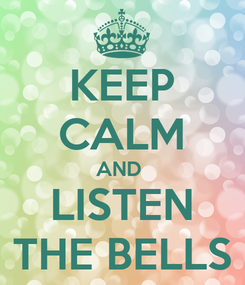 Poster: KEEP CALM AND  LISTEN THE BELLS