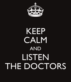 Poster: KEEP CALM AND LISTEN THE DOCTORS