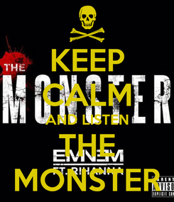 Poster: KEEP CALM AND LISTEN THE MONSTER