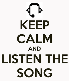 Poster: KEEP CALM AND LISTEN THE SONG