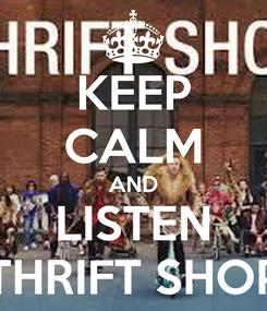 Poster: KEEP CALM AND LISTEN THRIFT SHOP