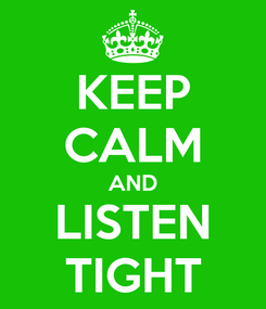 Poster: KEEP CALM AND LISTEN TIGHT