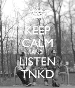 Poster: KEEP CALM AND LISTEN TNKD