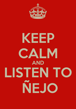 Poster: KEEP CALM AND  LISTEN TO   ÑEJO