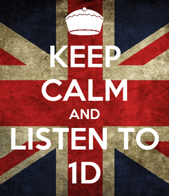 Poster: KEEP CALM AND LISTEN TO 1D