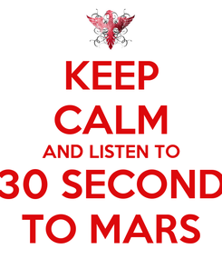 Poster: KEEP CALM AND LISTEN TO 30 SECOND TO MARS