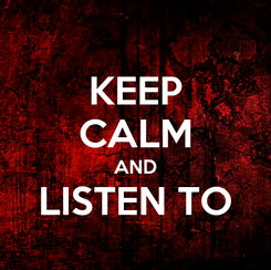 Poster: KEEP CALM AND LISTEN TO