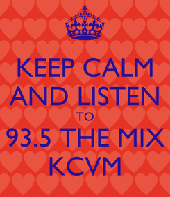 Poster: KEEP CALM AND LISTEN TO 93.5 THE MIX KCVM