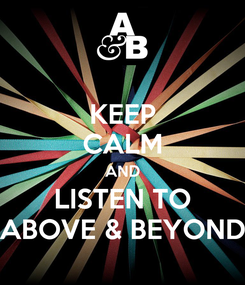 Poster: KEEP CALM AND LISTEN TO ABOVE & BEYOND